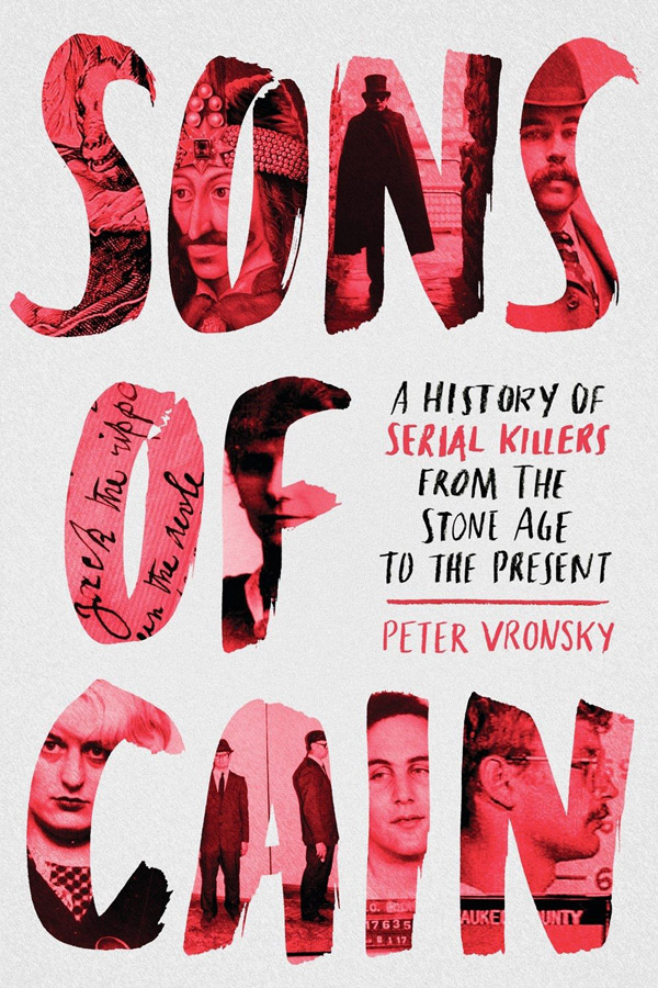 Sons of Cain: A History of Serial Killers by Peter Vronsky